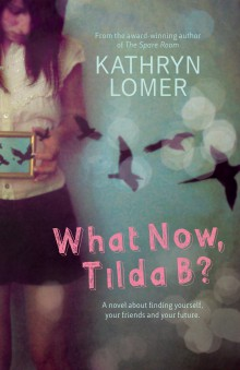 What Now Tilda B? by Kathryn Lomer